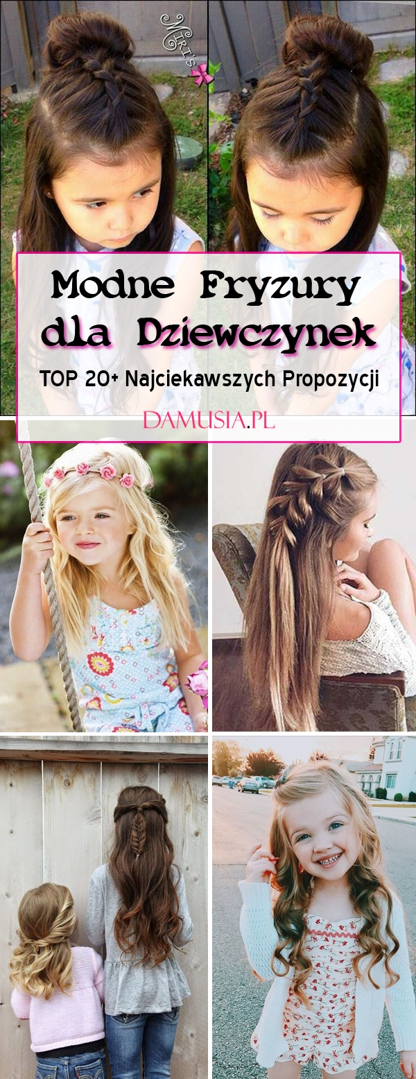 Modne Fryzury Dla Dziewczynek Top 20 Najpiękniejszych