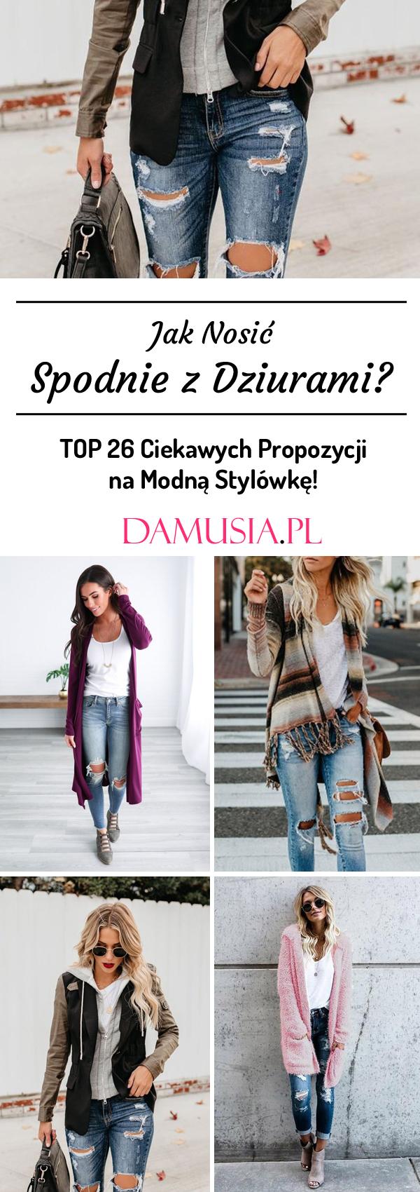 a2e546c1d6c740 Jak Nosić Spodnie z Dziurami – TOP 26 Ciekawych Propozycji na Modną  Stylówkę!