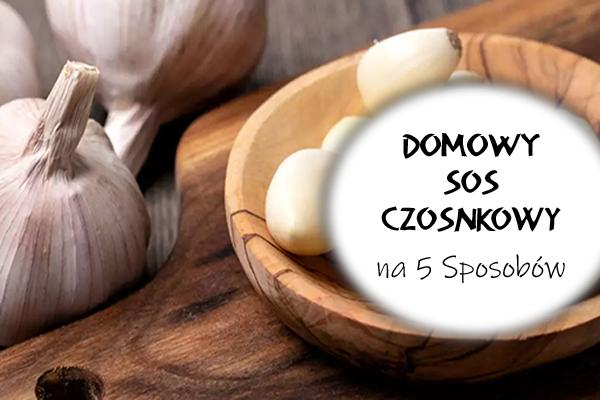 Domowy Sos Czosnkowy na 5 Sposobów!