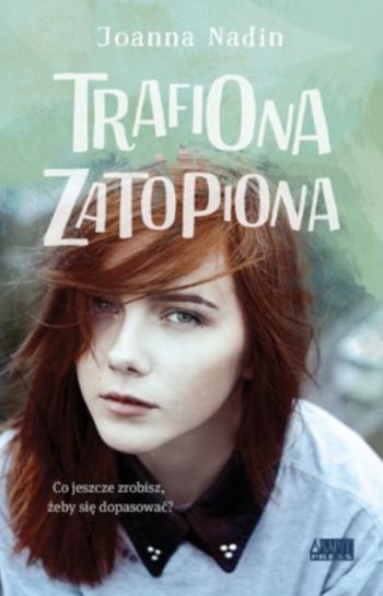 Trafiona, zatopiona - Joanna Nadin